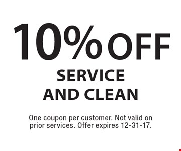 10% off Service and Clean. One coupon per customer. Not valid on prior services. Offer expires 12-31-17.