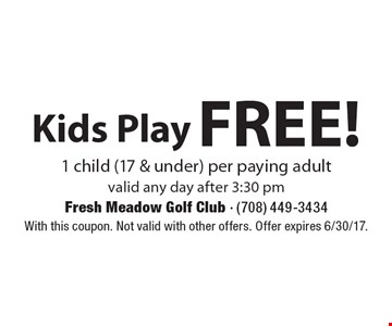 FREE! Kids Play 1 child (17 & under) per paying adult valid any day after 3:30 pm. With this coupon. Not valid with other offers. Offer expires 6/30/17.