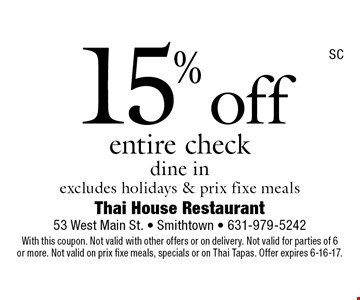 15% off entire check dine in, excludes holidays & prix fixe meals. With this coupon. Not valid with other offers or on delivery. Not valid for parties of 6or more. Not valid on prix fixe meals, specials or on Thai Tapas. Offer expires 6-16-17.