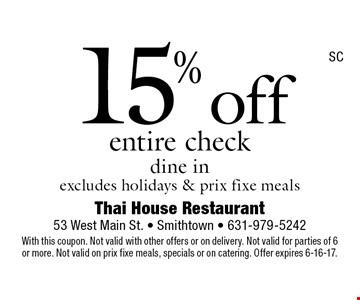 15% off entire check dine in, excludes holidays & prix fixe meals. With this coupon. Not valid with other offers or on delivery. Not valid for parties of 6or more. Not valid on prix fixe meals, specials or on catering. Offer expires 6-16-17.