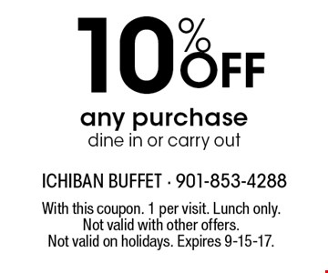 10% Off any purchase dine in or carry out. With this coupon. 1 per visit. Lunch only.Not valid with other offers. Not valid on holidays. Expires 9-15-17.