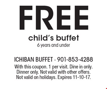 Free child's buffet. 6 years and under. With this coupon. 1 per visit. Dine in only. Dinner only. Not valid with other offers. Not valid on holidays. Expires 11-10-17.