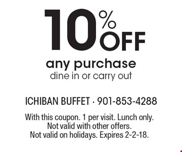 10% Off any purchase dine in or carry out. With this coupon. 1 per visit. Lunch only. Not valid with other offers. Not valid on holidays. Expires 2-2-18.