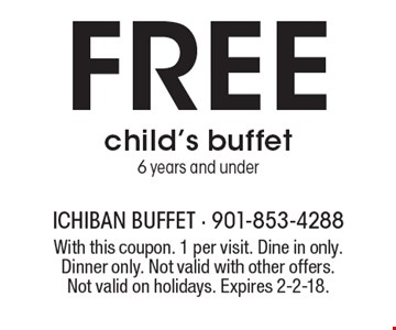 Free child's buffet 6 years and under. With this coupon. 1 per visit. Dine in only. Dinner only. Not valid with other offers. Not valid on holidays. Expires 2-2-18.