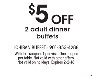 $5Off 2 adult dinner buffets. With this coupon. 1 per visit. One coupon per table. Not valid with other offers. Not valid on holidays. Expires 2-2-18.