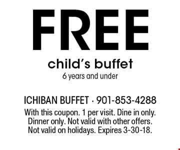 Free child's buffet. 6 years and under. With this coupon. 1 per visit. Dine in only. Dinner only. Not valid with other offers. Not valid on holidays. Expires 3-30-18.