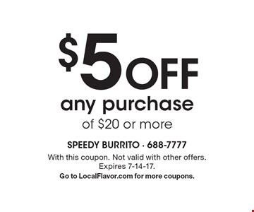 $5 Off any purchase of $20 or more. With this coupon. Not valid with other offers. Expires 7-14-17.Go to LocalFlavor.com for more coupons.
