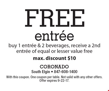 Free entree, buy 1 entree & 2 beverages, receive a 2nd entree of equal or lesser value free, max. discount $10. With this coupon. One coupon per table. Not valid with any other offers. Offer expires 9-22-17.