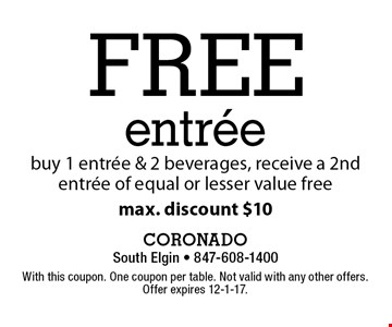 free entree buy 1 entree & 2 beverages, receive a 2nd entree of equal or lesser value free max. discount $10. With this coupon. One coupon per table. Not valid with any other offers. Offer expires 12-1-17.