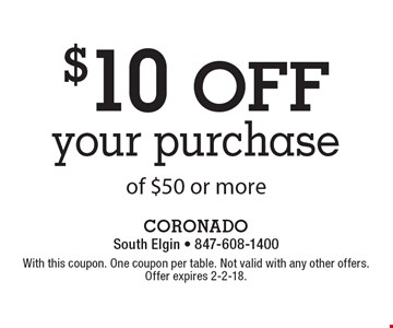 $10 OFF your purchase of $50 or more. With this coupon. One coupon per table. Not valid with any other offers. Offer expires 2-2-18.