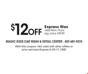 $12 Off Express Wax. Valid Mon.-Thurs. Reg. price $49.99. With this coupon. Not valid with other offers or prior services. Expires 6-23-17. CM2