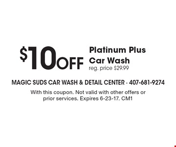 $10 Off Platinum Plus Car Wash. Reg. price $29.99. With this coupon. Not valid with other offers or prior services. Expires 6-23-17. CM1