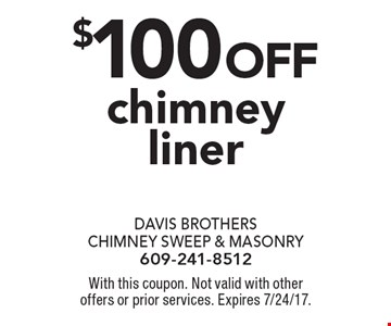 $100 off chimney liner. With this coupon. Not valid with other offers or prior services. Expires 7/24/17.