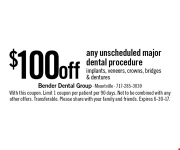 $100off any unscheduled major dental procedure implants, veneers, crowns, bridges & dentures. With this coupon. Limit 1 coupon per patient per 90 days. Not to be combined with any other offers. Transferable. Please share with your family and friends. Expires 6-30-17.