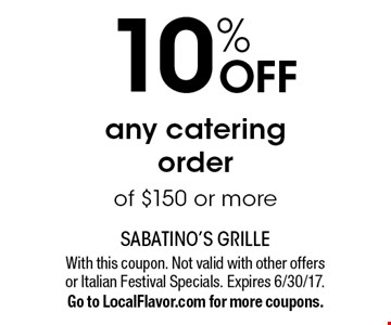 10% off any catering order of $150 or more. With this coupon. Not valid with other offers or Italian Festival Specials. Expires 6/30/17. Go to LocalFlavor.com for more coupons.
