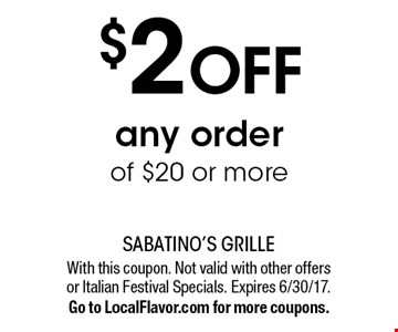 $2 off any order of $20 or more. With this coupon. Not valid with other offers or Italian Festival Specials. Expires 6/30/17.Go to LocalFlavor.com for more coupons.
