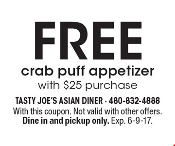 Free crab puff appetizer with $25 purchase. With this coupon. Not valid with other offers. Dine in and pickup only. Exp. 6-9-17.
