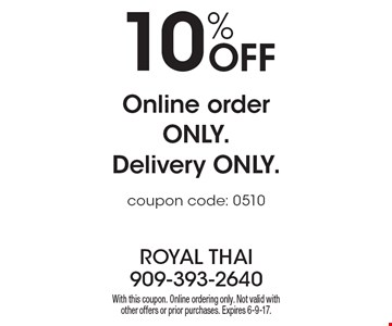 10% Off Online order only. Delivery only. Coupon code: 0510. With this coupon. Online ordering only. Not valid with other offers or prior purchases. Expires 6-9-17.