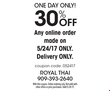 ONE DAY ONLY! 30% Off Any online order made on 5/24/17 only. Delivery only. Coupon code: 052417. With this coupon. Online ordering only. Not valid with other offers or prior purchases. Valid 5-24-17.