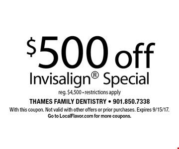 $500 off Invisalign Special, reg. $4,500 - restrictions apply. With this coupon. Not valid with other offers or prior purchases. Expires 9/15/17. Go to LocalFlavor.com for more coupons.