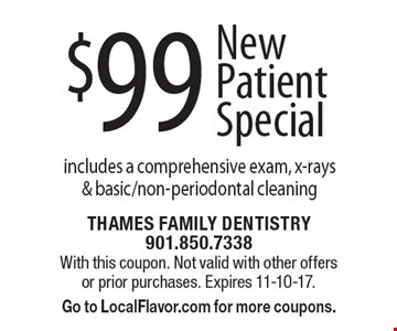 $99 New Patient Special includes a comprehensive exam, x-rays & basic/non-periodontal cleaning. With this coupon. Not valid with other offers or prior purchases. Expires 11-10-17. Go to LocalFlavor.com for more coupons.