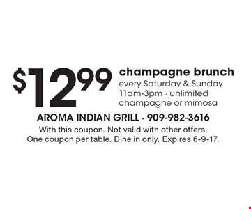 $12.99 champagne brunch every Saturday & Sunday 11am-3pm - unlimited champagne or mimosa. With this coupon. Not valid with other offers. One coupon per table. Dine in only. Expires 6-9-17.