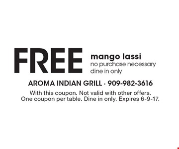 Free mango lassino purchase necessary. Dine in only. With this coupon. Not valid with other offers. One coupon per table. Dine in only. Expires 6-9-17.