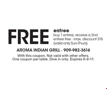 Free entree buy 1 entree, receive a 2nd entree free - max. discount $15 (valid only Sun-Thurs). With this coupon. Not valid with other offers. One coupon per table. Dine in only. Expires 6-9-17.