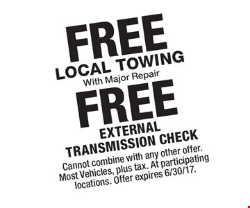 FREE FREE Local Towing With Major Repair external transmission check . Cannot combine with any other offer. Most Vehicles, plus tax. At participating locations. Offer expires 6/30/17.