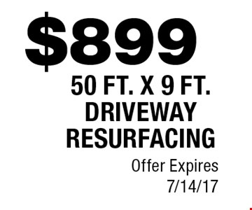 $899 50 FT. X 9 FT. DRIVEWAY RESURFACING. Offer Expires7/14/17
