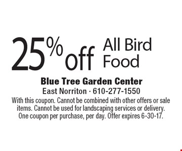 25% off All Bird Food. With this coupon. Cannot be combined with other offers or sale items. Cannot be used for landscaping services or delivery. One coupon per purchase, per day. Offer expires 6-30-17.