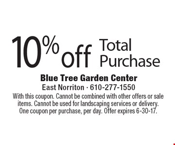 10% off Total Purchase. With this coupon. Cannot be combined with other offers or sale items. Cannot be used for landscaping services or delivery. One coupon per purchase, per day. Offer expires 6-30-17.