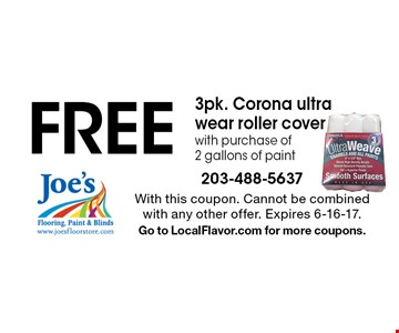 FREE 3pk. Corona ultra wear roller cover with purchase of 2 gallons of paint. With this coupon. Cannot be combined with any other offer. Expires 6-16-17. Go to LocalFlavor.com for more coupons.