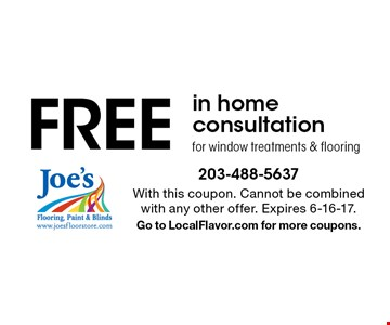 FREE in home consultation for window treatments & flooring. With this coupon. Cannot be combined with any other offer. Expires 6-16-17. Go to LocalFlavor.com for more coupons.