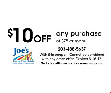 $10 Off any purchase of $75 or more. With this coupon. Cannot be combined with any other offer. Expires 6-16-17. Go to LocalFlavor.com for more coupons.