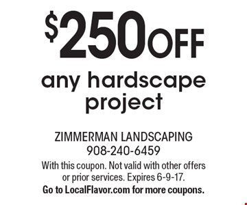 $250 OFF any hardscape project. With this coupon. Not valid with other offers or prior services. Expires 6-9-17.Go to LocalFlavor.com for more coupons.