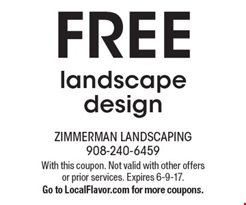 FREE landscape design. With this coupon. Not valid with other offers or prior services. Expires 6-9-17.Go to LocalFlavor.com for more coupons.