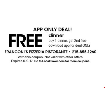 APP ONLY DEAL! FREE dinner. Buy 1 dinner, get 2nd free download app for deal ONLY. With this coupon. Not valid with other offers. Expires 6-9-17. Go to LocalFlavor.com for more coupons.