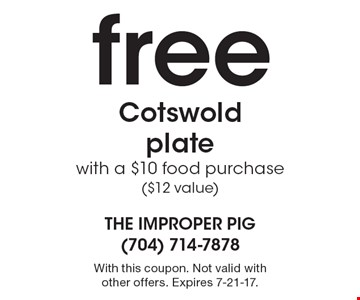 free Cotswold plate with a $10 food purchase ($12 value). With this coupon. Not valid with other offers. Expires 7-21-17.