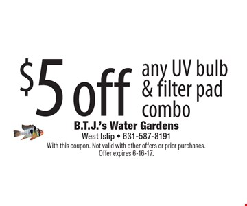 $5 off any UV bulb & filter pad combo. With this coupon. Not valid with other offers or prior purchases. Offer expires 6-16-17.