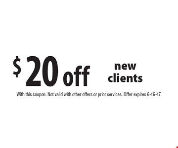 $20 off new clients. With this coupon. Not valid with other offers or prior services. Offer expires 6-16-17.