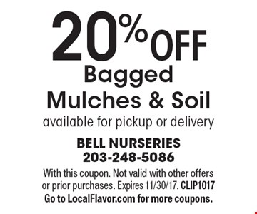 20% OFF Bagged Mulches & Soil - available for pickup or delivery. With this coupon. Not valid with other offers or prior purchases. Expires 11/30/17. CLIP1017. Go to LocalFlavor.com for more coupons.