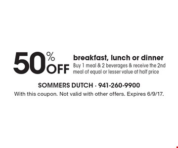 50% Off breakfast, lunch or dinner. Buy 1 meal & 2 beverages & receive the 2nd meal of equal or lesser value at half price. With this coupon. Not valid with other offers. Expires 6/9/17.