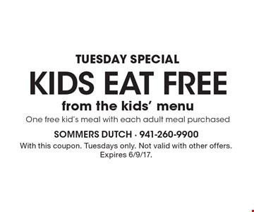 TUESDAY SPECIAL KIDS EAT Free from the kids' menuOne free kid's meal with each adult meal purchased. With this coupon. Tuesdays only. Not valid with other offers. Expires 6/9/17.