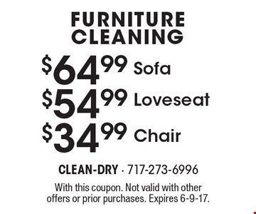 FURNITURE CLEANING $64.99 Sofa OR $54.99 Loveseat OR $34.99 Chair. With this coupon. Not valid with other offers or prior purchases. Expires 6-9-17.