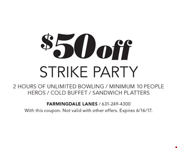 $50 off STRIKE PARTY. 2 hours of unlimited bowling, minimum 10 people. HEROS, COLD BUFFET, SANDWICH PLATTERS. With this coupon. Not valid with other offers. Expires 6/16/17.