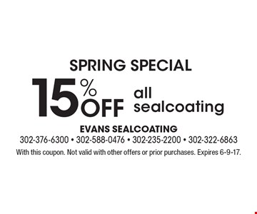 SPRING SPECIAL 15% Off all sealcoating. With this coupon. Not valid with other offers or prior purchases. Expires 6-9-17.