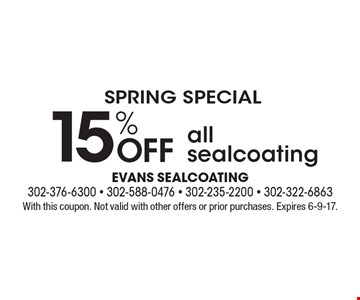 Spring Special. 15% Off All Sealcoating. With this coupon. Not valid with other offers or prior purchases. Expires 6-9-17.