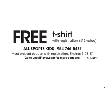 FREE t-shirt with registration ($15 value). Must present coupon with registration. Expires 6-23-17. Go to LocalFlavor.com for more coupons.