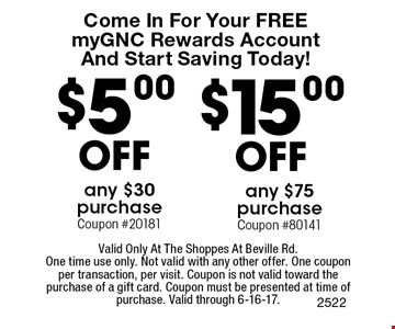 Come In For Your Free myGNC Rewards Account And Start Saving Today! $5.00 off any $30 purchase Coupon #2018. $15.00 off any $75 purchase Coupon #80141. Valid Only At The Shoppes At Beville Rd. One time use only. Not valid with any other offer. One coupon per transaction, per visit. Coupon is not valid toward the purchase of a gift card. Coupon must be presented at time of purchase. Valid through 6-16-17.